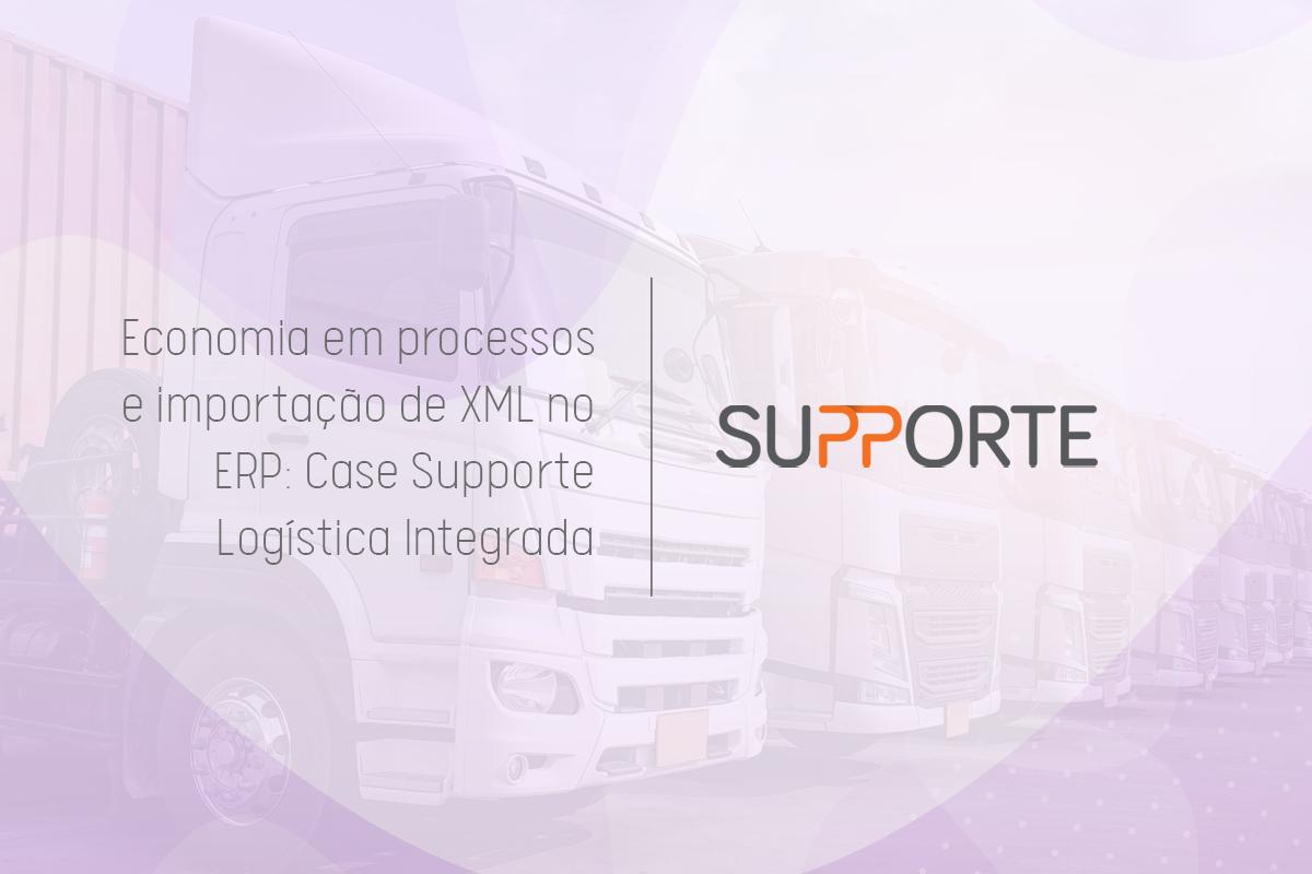 Economia em processos e importação de XML no ERP: Case Supporte Logística Integrada