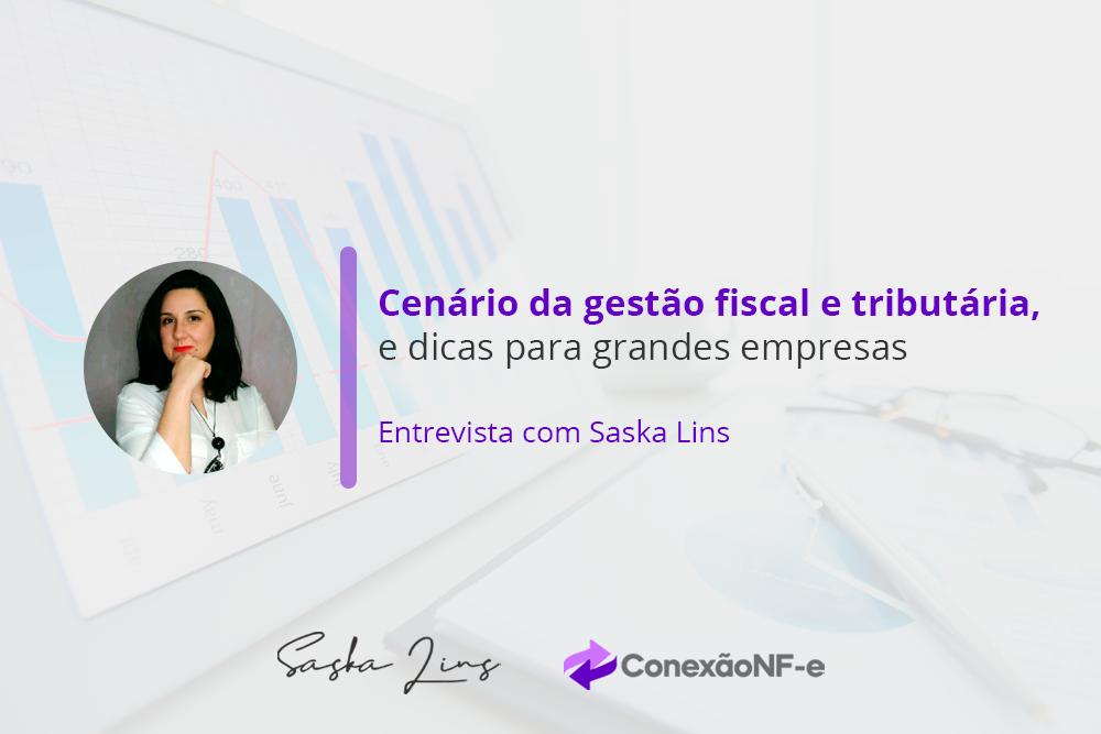 Entrevista com Saska Lins revela o cenário da gestão fiscal e tributária, e dicas para grandes empresas